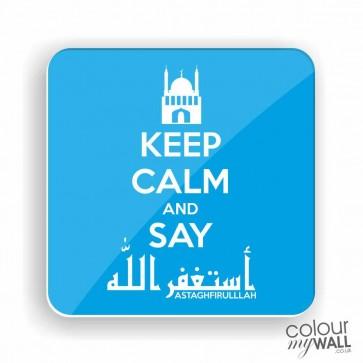 Keep Calm and Say Astagfirullah -  Fridge Magnet