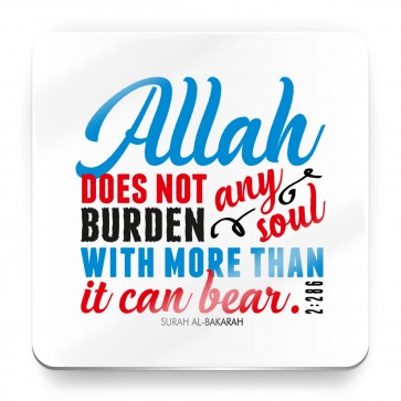 Allah does not burden any soul with more than is can bear, Quran -  Magnet