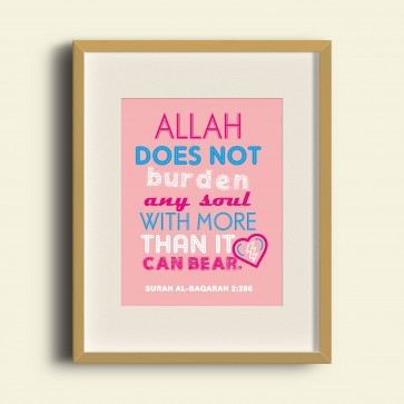 Allah does not burden any soul with more than it can bear. Surah Al-Baqarah