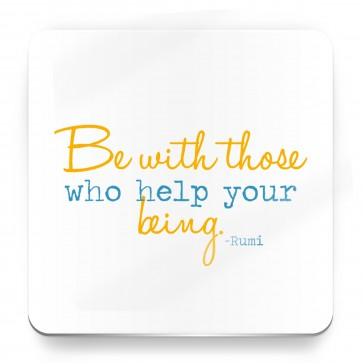 Be with those who help your being, Rumi Quote - Magnet