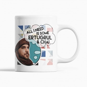 All I need is some Ertugrul and chai - Kayi Quote Mug